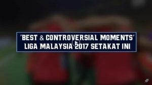 VIDEO: Koleksi 'Best & Controversial Moments' Di Liga Malaysia Setakat Ini